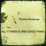 Thomas Dusseune - All It Takes Is One Good Thing (Some Of 2011's Good Stuff)
