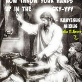 KanYe-sus Mixius - Now Throw Your Hands Up In The Sky-yyy (D.Henee.Style)