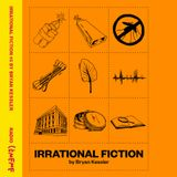 Irrational Fiction #5 By Bryan Kessler