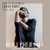 THE COLUMBUS GUEST TAPES VOL. 104 - ROEI FREILICH (GUITAR HEROES MIX)