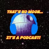 THAT'S NO MOON... EPISODE #65 - SOLO LEGO AND LAST JEDI BLU RAY!