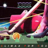 DJ UCHIAGE / CLIMAX FOR YOU