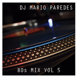 80s Mix Vol. 5 - DJ Mario Paredes (MEXICO)