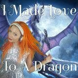 I Made Love To A Dragon