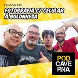 Episódio 39 – Fotografia com Celular à Bolonhesa