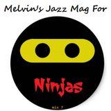 Melvin's Jazz Mag For Ninjas (mix 7) ~ 21st May '17
