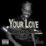 Your Love (Frankie Knuckles Tribute)