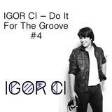 Igor Ci - Do It For The Groove #4 (Now In English) .
