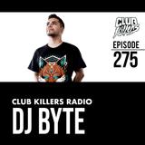 Club Killers Radio #275 - DJ BYTE