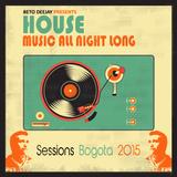 House Music All Night Long (Sessions Bogotá 2015)