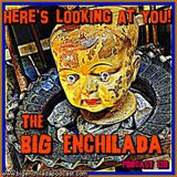"""BIG ENCHILADA 130: Here""""s Looking At You!"""