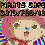 ・*:..PIRATS CAFE・*:..2019FEB16。o○*゚