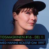 Tidsmaskinen #16 del 1: Med Hanne Kolstø til 1997