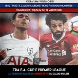 """STAGIONE 2017/2018. PUNTATA 15: """"Tra F.A. Cup e Premier League"""""""