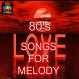 80's LOVE SONGS FOR MELODY