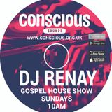 DJ RENAY GOSPEL HOUSE SHOW PLAYING EVERY SUNDAY AT 10AM ON CONSCIOUS SOUNDS