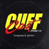 CUFF Cast  014 - Yungness & Jaminn