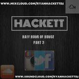 HACKETT - HALF HOUR OF HOUSE PART 3