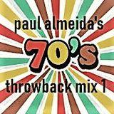 70's THROWBACK MIX 1 BY PAUL ALMEIDA