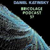 Bricolage Podcast #37 : Daniel Katinsky