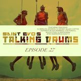 Saint Evo's Talking Drums Ep. 27