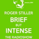 Roger Stiller - Brief But Intense - RadioShow January 2016