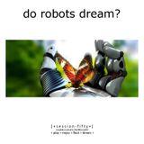 Do Robots Dream? [session 050]