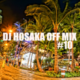 DJ HOSAKA OFF MIX #10