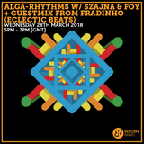 Alga-Rhythms w/ Szajna & FOY + Guestmix from Fradinho (Eclectic Beats) 28th March 2018