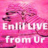 Enlil LIVE from Ur