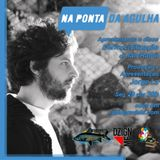 NA PONTA DA AGULHA  #031 - Derivacivilização - Ian Ramil