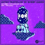 Astro Travellin w/ Bobby James 13th January 2018
