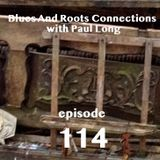 Blues And Roots Connections, with Paul Long: episode 114