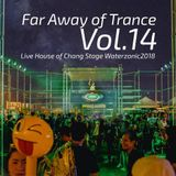 Far Away of Trance Vol.14 Live House of Chang Stage  Water Zonic Festival 2018