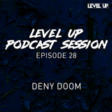 LEVEL UP podcast session with Deny Doom [episode 28]