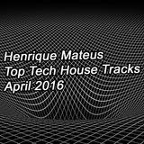 Henrique Mateus - top Tech House Tracks April 2016 [3 hour set]