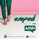 AMP_DJ Presents Amped [Pop!] -- Episode Two