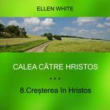 8.Creșterea în Hristos - CALEA CĂTRE HRISTOS | Ellen G.White