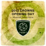 2013 Crowns Opening Day Musical Selection