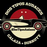 DOS TIPOS AUDACES | PROGRAMA 7 |18/07/2018