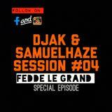DJAK & SamuelHaze SESSION #04 FEDDE LE GRAND SPECIAL EPISODE