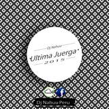 Dj Nahuu - Mix Ultima Juerga 2015