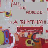 ALL THE WORLDS A RHYTHM