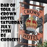 Dab of Soul @ Crown Hotel July 29th Event D'J Choices Podcast