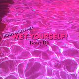 WET YOURSELF!  (Mixed by Beauty DJs)