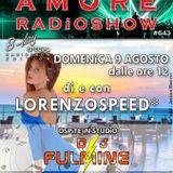 LORENZOSPEED presents AMORE Radio Show 643 Domenica 9 Agosto 2015 FULMiNE FULL TRiP OMAR CONTE STEN