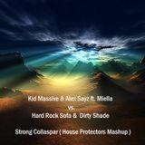 Kid Massive & Alex Sayz ft. Miella vs. Hard Rock Sofa  & Dirty Shade - Strong Collapsar