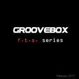 Groovebox -  FTS February 2017