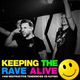 Keeping The Rave Alive Episode 408 feat. Destructive Tendencies vs Kutski Live
