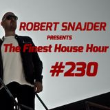 Robert Snajder - The Finest House Hour #230 - 2018